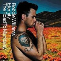 220px-Robbie_Williams_-_Eternity-_The_Road_to_Mandalay_-_CD_double_cover