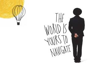 the world is yours to navigate